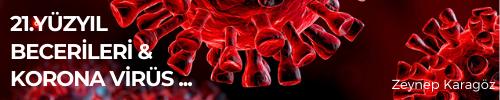 21. Yüzyıl Becerileri & Korona Virüs Makale bilgi resmi - Zeynep Karagöz