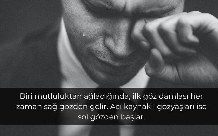 Biri mutluluktan ağladığında, ilk göz damlası her zaman sağ gözden gelir. Acı kaynaklı gözyaşları ise sol gözden başlar.