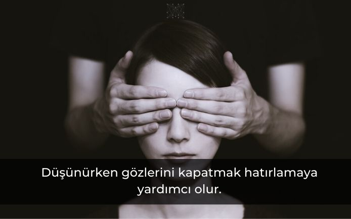Düşünürken gözlerini kapatmak hatırlamaya yardımcı olur.
