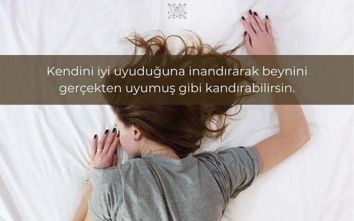 Kendini iyi uyuduğuna inandırarak beynini gerçekten uyumuş gibi kandırabilirsin.
